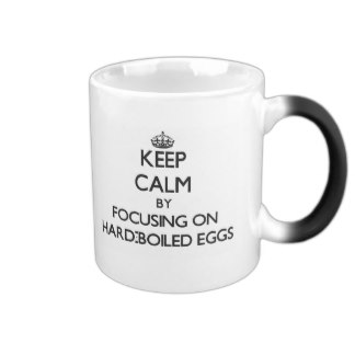 keep_calm_by_focusing_on_hard_boiled_eggs_11_oz_magic_heat_color_changing_coffee_mug-rfd722f4875cf44f88ebe438d17484883_x7j1x_8byvr_324